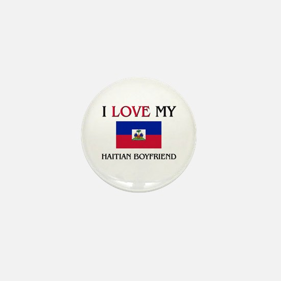 I Love My Haitian Boyfriend Mini Button