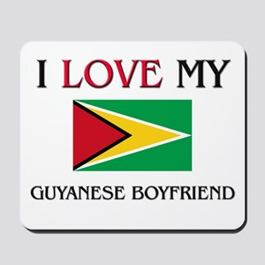 I Love My Guyanese Boyfriend Mousepad