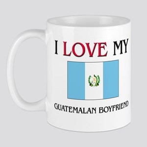 I Love My Guatemalan Boyfriend Mug