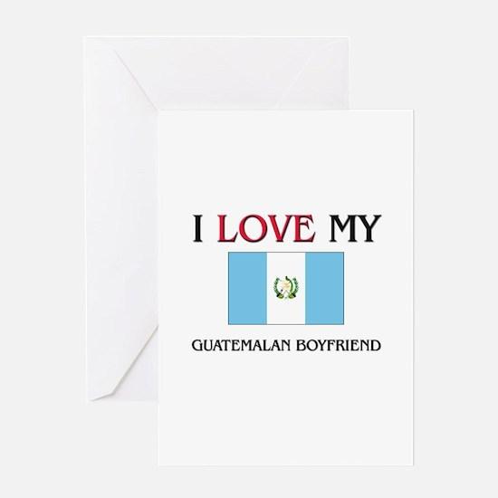 I Love My Guatemalan Boyfriend Greeting Card