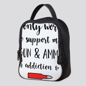 I only work to support my gun a Neoprene Lunch Bag