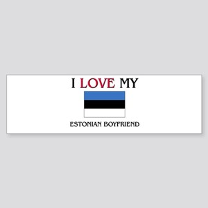 I Love My Estonian Boyfriend Bumper Sticker