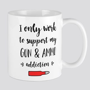 I only work to support my gun and ammo addict Mugs