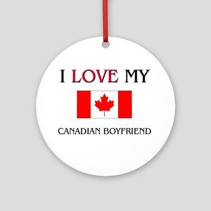 I Love My Canadian Boyfriend Ornament (Round)