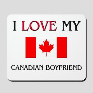 I Love My Canadian Boyfriend Mousepad