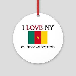 I Love My Cameroonian Boyfriend Ornament (Round)