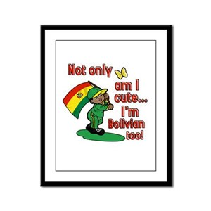 Not only am I cute I'm Bolivian too! Framed Panel