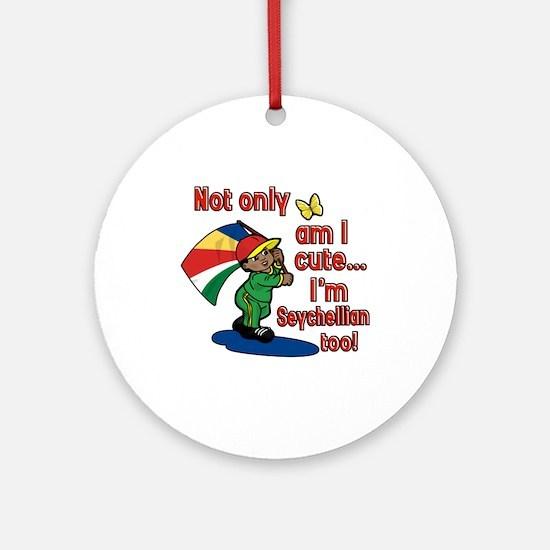 Not only am I cute I'm Seychellian too! Ornament (