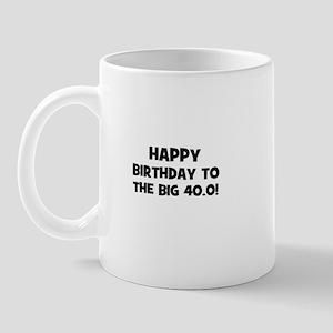Happy Birthday to the Big 40. Mug