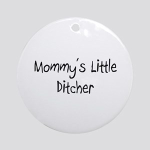 Mommy's Little Ditcher Ornament (Round)
