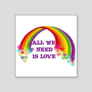 """All We Need Is Love Square Sticker 3"""" x 3"""""""