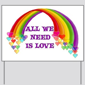 All We Need Is Love Yard Sign