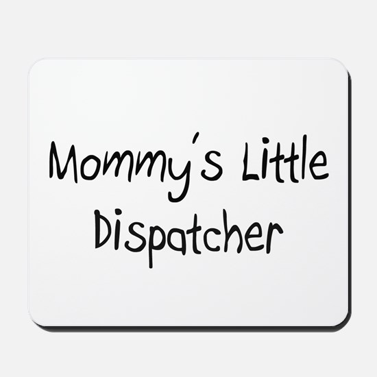 Mommy's Little Dispatcher Mousepad