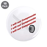 "I will not compensate 3.5"" Button (10 pack)"