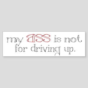 """my ASS is not for driving up."" bumper sticker"
