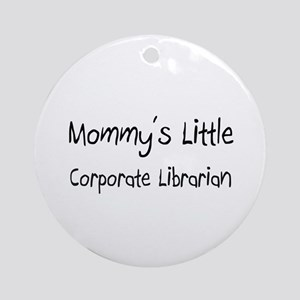 Mommy's Little Corporate Librarian Ornament (Round