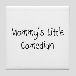 Mommy's Little Comedian Tile Coaster