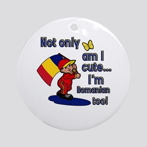 Not only am I cute I'm Romanian too! Ornament (Rou