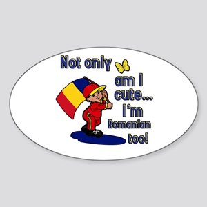 Not only am I cute I'm Romanian too! Sticker (Oval