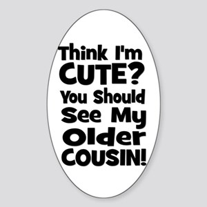 Think I'm Cute? Older Cousin Oval Sticker