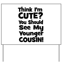 Think I'm Cute? Younger Cous Yard Sign