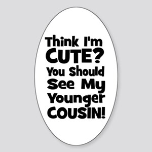 Think I'm Cute? Younger Cous Oval Sticker