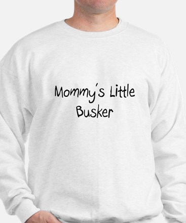 Mommy's Little Busker Sweatshirt