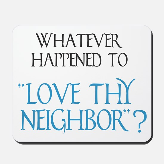 Love Thy Neighbor? Mousepad