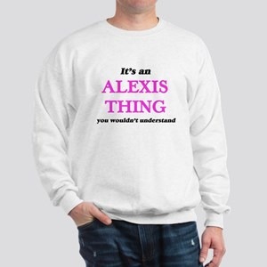 It's an Alexis thing, you wouldn&#3 Sweatshirt
