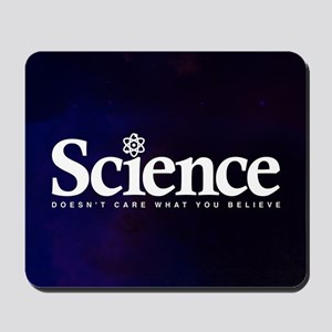 Science Doesn't Care What You Believe Mousepad