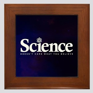 Science Doesn't Care What You Believe Framed Tile