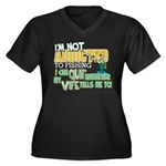 Not Addicted to Fishing Women's Plus Size V-Neck D