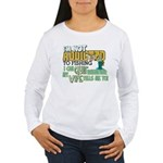 Not Addicted to Fishing Women's Long Sleeve T-Shir