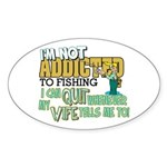 Not Addicted to Fishing Oval Sticker (10 pk)
