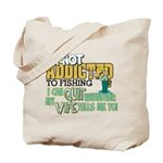 Not Addicted to Fishing Tote Bag