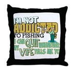 Not Addicted to Fishing Throw Pillow