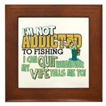 Not Addicted to Fishing Framed Tile