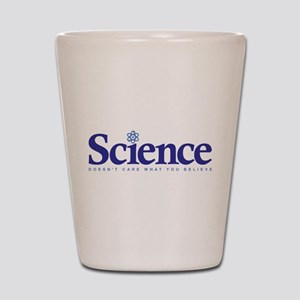 Science Doesn't Care What You Believe Shot Glass