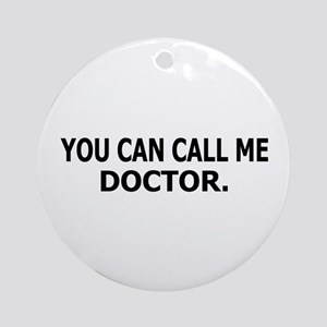 Call Me Doctor Ornament (Round)