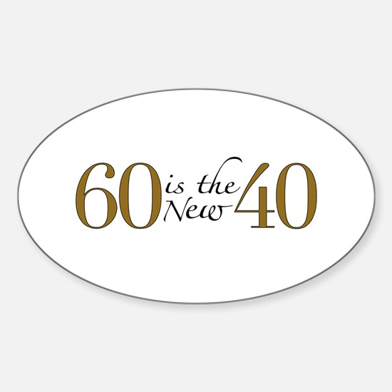 60 is the new 40 Oval Decal