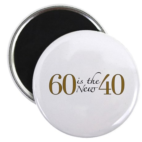 60 is the new 40 Magnet