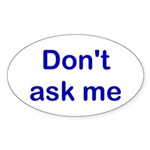 Don't Ask Me Oval Sticker (10 pk)