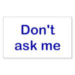 Don't Ask Me Rectangle Sticker 50 pk)