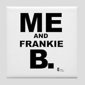 Me and Frankie B. Tile Coaster