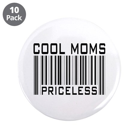 "Cool Moms Priceless 3.5"" Button (10 pack)"