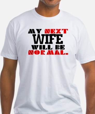 MY NEXT WIFE Shirt