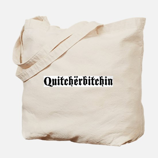 Quitcherbitchin Tote Bag