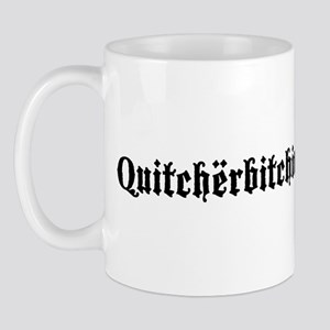 Quitcherbitchin Mug