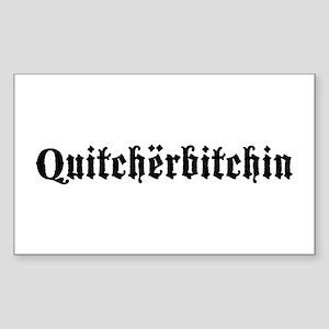 Quitcherbitchin Rectangle Sticker