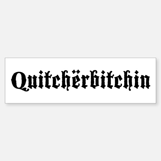 Quitcherbitchin Bumper Bumper Bumper Sticker